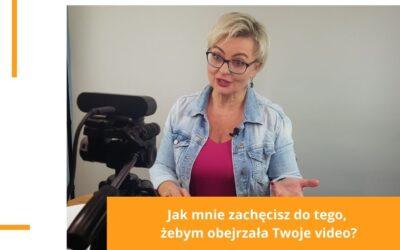 #11 Jak mnie zachęcisz do tego, żebym obejrzała Twoje video lub wystąpienie online?