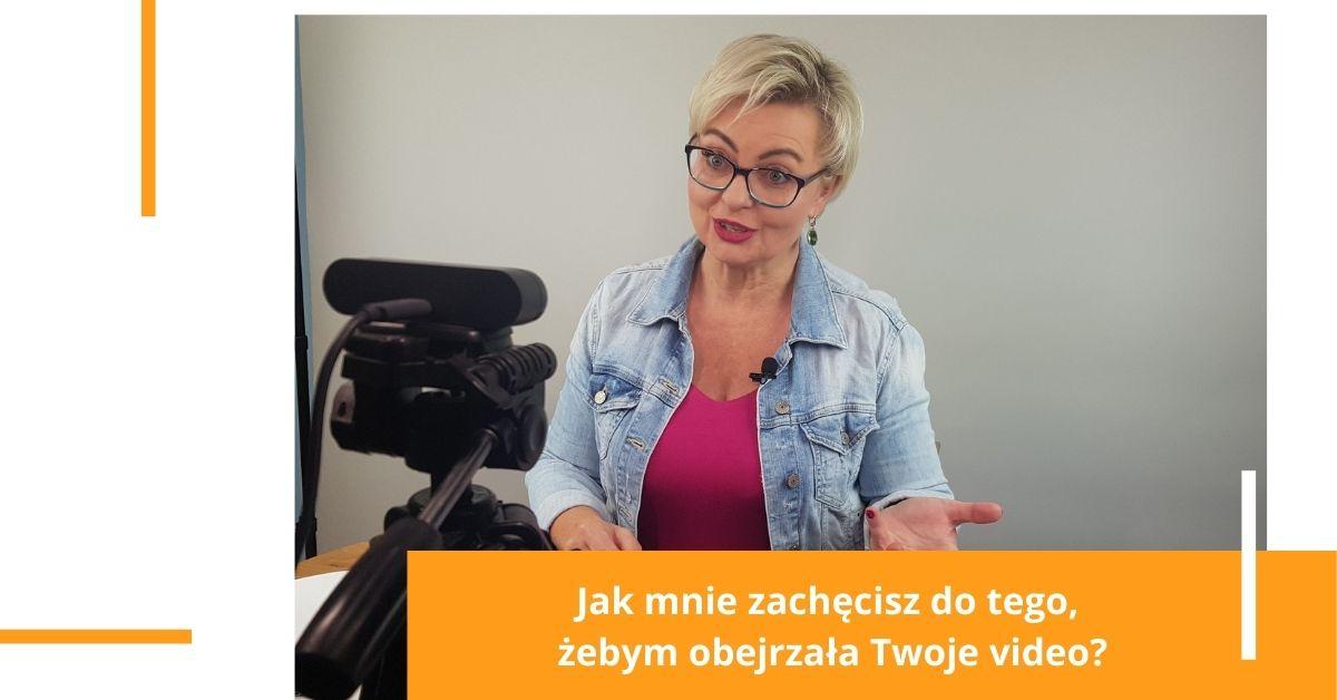 Jak mnie zachęcisz do tego, żebym obejrzała Twoje video lub wystąpienie online?